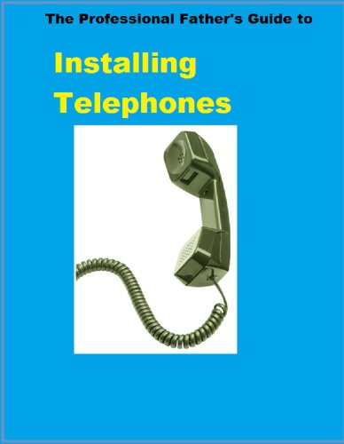 (Installing Telephones (The Professional Father's Guide Book 3))