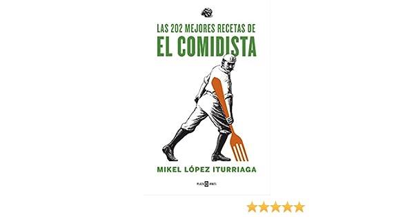 Amazon.com: Las 202 mejores recetas de El Comidista (Spanish Edition) eBook: Mikel López Iturriaga: Kindle Store