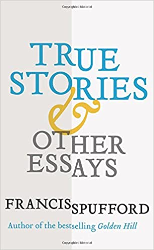 Good Ideas For Compare And Contrast Essays True Stories And Other Essays Francis Spufford   Amazoncom Books Why Marijuana Should Be Illegal Essay also Essay Of Love True Stories And Other Essays Francis Spufford   Essay Biography