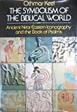 The Symbolism of the Biblical World Ancient Near Eastern Iconography and the Book of Psalms, Othmar Keel, 0824503767