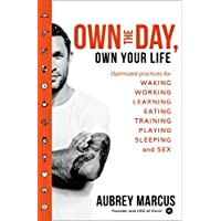 Own the Day, Own Your Life: Optimised Practices for Waking, Working, Learning, Eating, Training, Playing, Sleeping and Sex