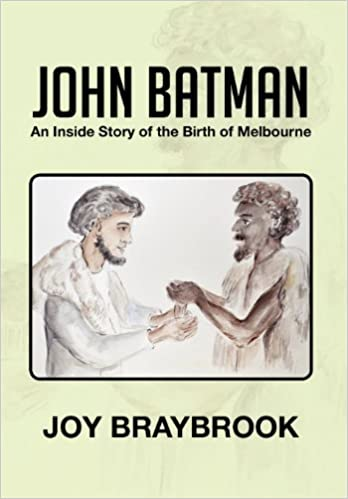John Batman: An Inside Story of the Birth of Melbourne