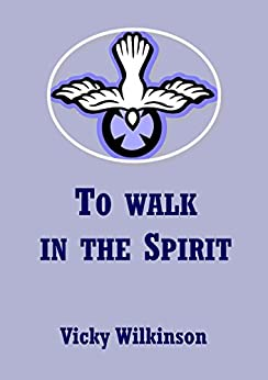 To Walk in the Spirit by [Wilkinson, Vicky]