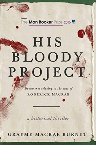 His Bloody Project: Documents Relating to the Case of Roderick Macrae (Man Booker Prize Finalist 2016)]()
