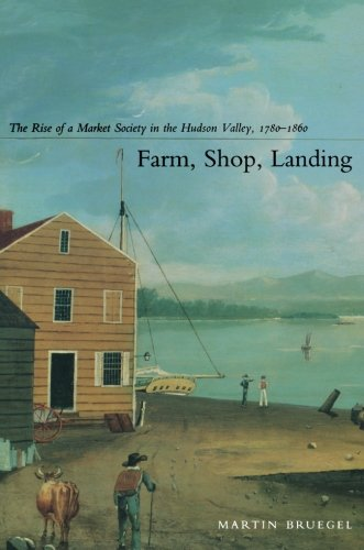 - Farm, Shop, Landing: The Rise of a Market Society in the Hudson Valley, 1780–1860