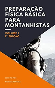 PREPARAÇÃO FÍSICA BÁSICA PARA MONTANHISTAS (Básico Livro 1)
