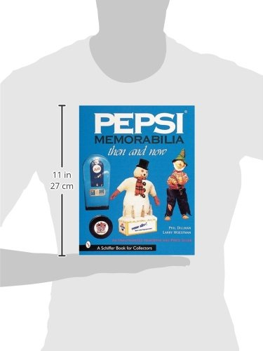 Pepsi Memorabilia: Then and Now: An Unauthorized Handbook and Price Guide (Schiffer Book for Collectors with Price Guide)