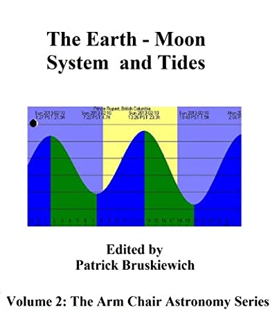 The Earth - Moon System and Tides (The Arm Chair Astronomy Series Book 2) - Earth Moon System