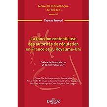 FONCTION CONTENTIEUSE DES AUTORITÉS DE RÉGULATION EN FRANCE ET AU ROYAUME-UNI (LA) VOL.127