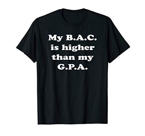 My B.A.C. is higher than my G.P.A T-Shirt College Party Frat