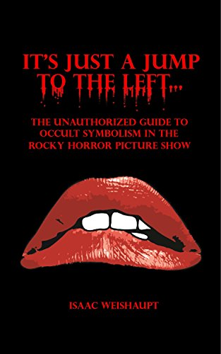 It's Just a Jump to the Left...: The Unauthorized Guide to Occult Symbolism in the Rocky Horror Picture Show (Positive And Negative Influences Of Social Media)