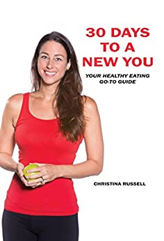 30 Days To A New You: Your Healthy Eating Go-To Guide by [Russell, Christina]