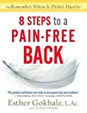img - for [8 Steps to a Pain-Free Back: Natural Posture Solutions for Pain in the Back, Neck, Shoulder, Hip, Knee, and Foot] (By: Esther Gokhale) [published: April, 2008] book / textbook / text book