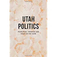 Utah Politics: Principles, Theories and Rules of the Game