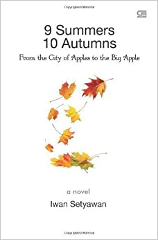 9 Summers 10 Autumns: From the City of Apples to the Big Apple by Iwan Setyawan (2011-10-31)