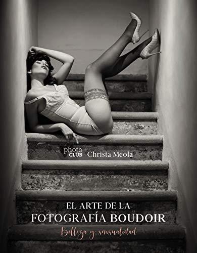 El arte de la fotografía Boudoir: Belleza y sensualidad (Photoclub) por Christa Meola