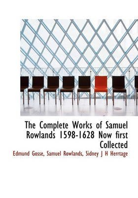 [(The Complete Works of Samuel Rowlands 1598-1628 Now First Collected)] [By (author) Edmund Gosse ] published on (September, 2009)