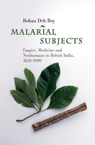 Malarial Subjects: Empire, Medicine and Nonhumans in British India, 1820-1909 (Science in History)