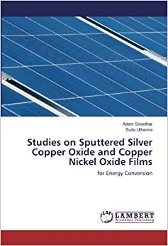 Book Studies on Sputtered Silver Copper Oxide and Copper Nickel Oxide Films: for Energy Conversion