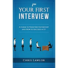 Your First Interview: A Guide to Your First Interview and How to Succeed at it (Yep Book 1)