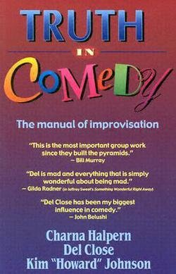 Charna Halpern: Truth in Comedy : The Manual for Improvisation (Paperback); 1994 Edition