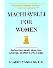 Machiavelli for Women: Defend Your Worth, Grow Your Ambition, and Win the Workplace