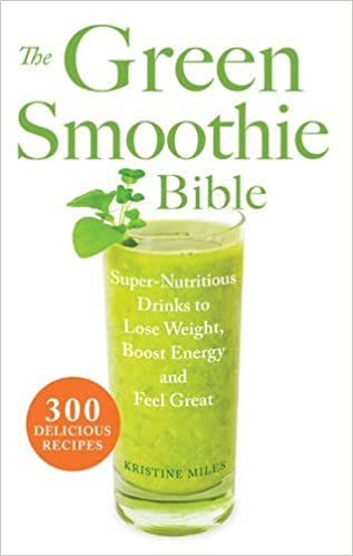 Book The Green Smoothie Bible: 300 Delicious Recipes by Kristine Miles (2012-02-21)