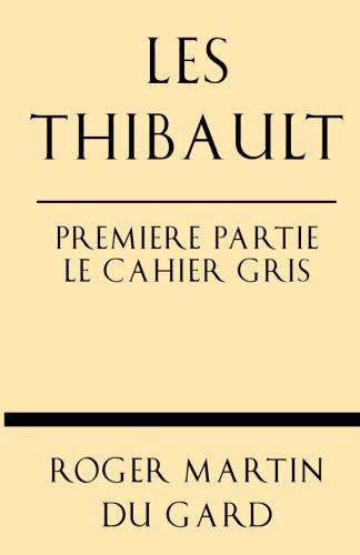 Les Thibault Premiere Partie Le Cahier Gris (French Edition)