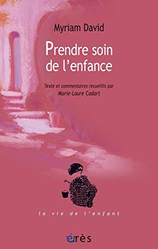Prendre Soin De L'enfance: Textes Et Commentaires Recueillis Par Marie-Laure Cadart La Vie De L'enfant French Edition