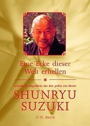 Eine Ecke dieser Welt erhellen: Erleuchtende Augenblicke mit dem großen Zen-Meister Shunryu Suzuki