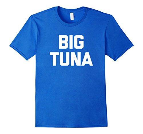 Mens Big Tuna T-Shirt funny saying sarcastic novelty humor cool XL Royal (Big Tuna)