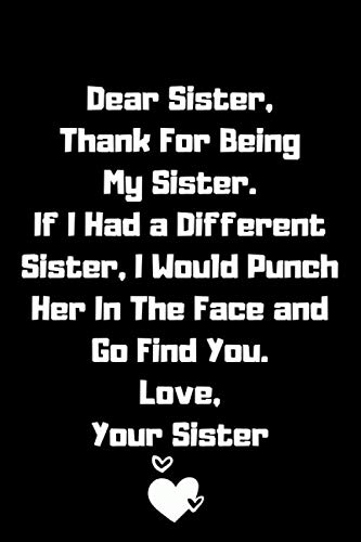 Dear Sister Thank You For Being My Sister Lined Notebook, Funny Gift For your Sister, Sister Gift From Sister: Sister Gifts from Sister Lined Notebook ... Blank Pages, 6x9 Inches, Matte Finish Cover