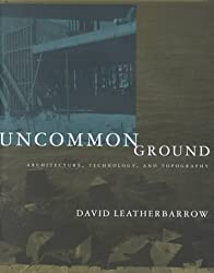 Uncommon Ground: Architecture, Technology, and Topography