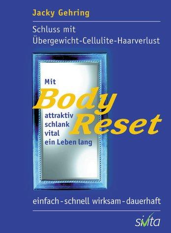 Mit BodyReset attraktiv, schlank, vital ein Leben lang: Schluss mit Cellulite - Übergewicht - Haarverlust. Einfach - schnell wirksam - dauerhaft.
