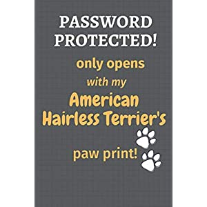 Password Protected! only opens with my American Hairless Terrier's paw print!: For American Hairless Terrier Dog Fans 17