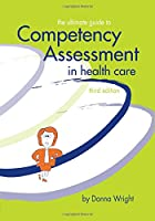The Ultimate Guide to Competency Assessment in Health Care, Third Edition (Wright, Ultimate Guide to Competency Assessment in Health Care)