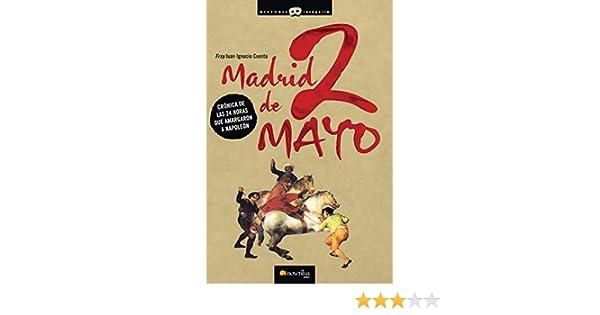 Madrid, 2 de Mayo: Las 24 horas que amargaron a Napoleón Versión sin solapas Historia Incógnita: Amazon.es: Cuesta, Juan Ignacio: Libros