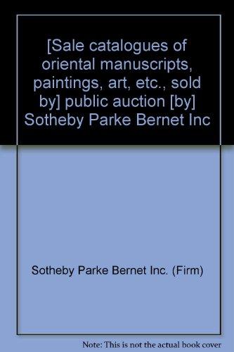 [Sale catalogues of oriental manuscripts, paintings, art, etc., sold by] public auction [by] Sotheby Parke Bernet Inc