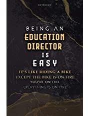 Lined Notebook Journal Being An Education Director Is Easy It's Like Riding A Bike Except The Bike Is On Fire You're On Fire Everything Is On Fire: To Do List, Budget, Meal, Goal, Paycheck Budget, Stylish Paperback, 6x9 inch, Over 110 Pages