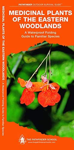 Medicinal Plants of the Eastern Woodlands: A Waterproof Folding Guide to Familiar Species (Outdoor Skills and Preparedness)