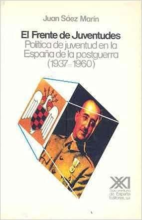 El Frente de Juventudes: Política de juventud en la España de la postguerra 1937-1960 Historia: Amazon.es: Sáez Marín, Juan, Tusell, Javier, Arjona, Pedro: Libros