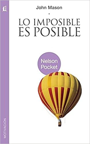 Lo imposible es posible (Nelson Pocket: Motivacion) (Spanish Edition): John Mason: 9781602555907: Amazon.com: Books
