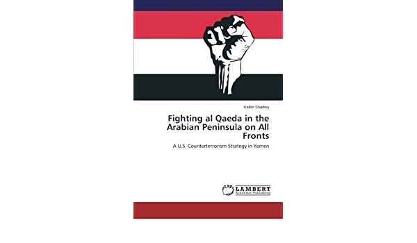 Fighting al Qaeda in the Arabian Peninsula on All Fronts: A