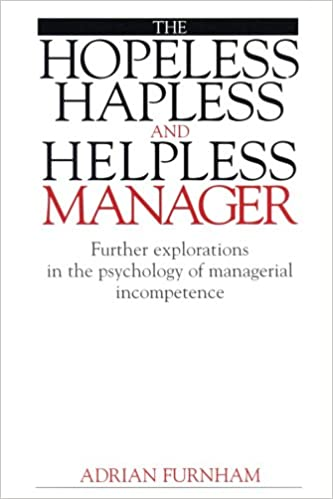 Téléchargements gratuits ebooksThe Hopeless, Hapless and Helpless Manager: Further Explorations in the Psychology of Managerial Incompetence by Adrian Furnham en français PDF 186156161X