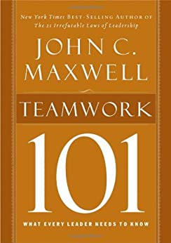 Teamwork 101: What Every Leader Needs to Know (101 (Thomas Nelson)) by [Maxwell, John]