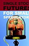 Single Stock Futures for Small Speculators, Noble A. Drakoln, 0966624564