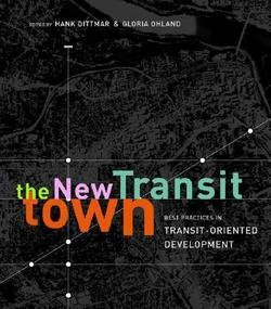Hank Dittmar: The New Transit Town : Best Practices in Transit-Oriented Development (Paperback); 2003 Edition (Transit Oriented Development Best Practice)