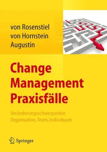 Change Management Praxisfälle: Veränderungsschwerpunkte Organisation, Team, Individuum Gebundenes Buch – 29. März 2013 Lutz von Rosenstiel Elisabeth von Hornstein Siegfried Augustin Springer