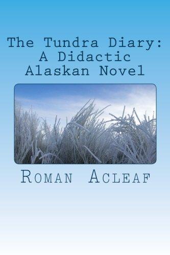 (The Tundra Diary: A Didactic Alaskan Novel)