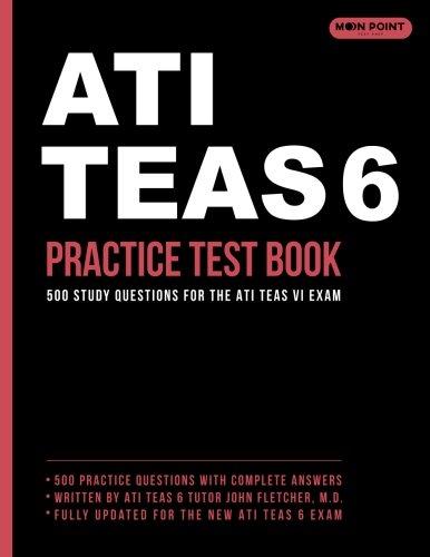 ATI TEAS 6 Practice Test Book: 500 Study Questions for the ATI TEAS VI Exam -